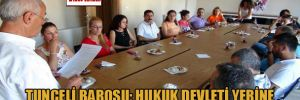 Tunceli Barosu: Hukuk devleti yerine polis devleti ile karşı karşıyayız