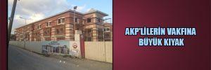 AKP'lilerin vakfına büyük kıyak