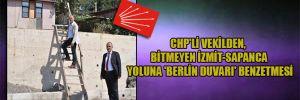 CHP'li Vekilden, bitmeyen İzmit-Sapanca yoluna 'Berlin Duvarı' benzetmesi