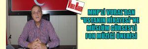 """MHP'li Vural'dan """"Ustanın Hikayesi""""ne Müslüm Gürses'li fon müziği önerisi"""
