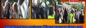 Yunanistan'da polisten öğretmenlere biber gazı