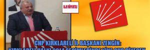 CHP Kırklareli İl Başkanı Zengin: Kırklareli halkı 2014 seçimlerinde yine CHP diyecek
