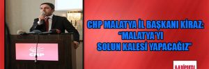 """CHP Malatya İl Başkanı Kiraz: """"Malatya'yı solun kalesi yapacağız"""""""