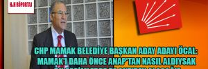 CHP Mamak Belediye Başkan Aday Adayı Öcal: Mamak'ı daha önce ANAP'tan nasıl aldıysak bu seçimlerde de AKP'den alacağız