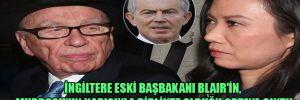 İngiltere eski Başbakanı Blair'in, Murdoch'un karısıyla birlikte olduğu ortaya çıktı!