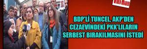 BDP'li Tuncel, AKP'den cezaevindeki PKK'lıların serbest bırakılmasını istedi