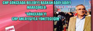 """CHP Gökçeada Belediye Başkan Aday Adayı Maraşoğlu: """"Gökçeada'yı CHP anlayışıyla yöneteceğim"""""""