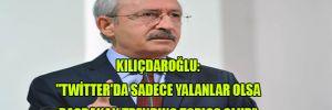 """Kılıçdaroğlu: """"Twitter'de sadece yalanlar olsa Başbakan trending topics olur"""""""