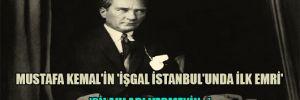 Mustafa Kemal'in 'İşgal İstanbul'unda ilk emri' 'Silahları vermeyin…'