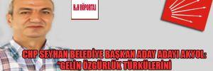 """CHP Seyhan Belediye Başkan Aday Adayı Akyol: """"Gelin özgürlük türkülerini birlikte söyleyelim"""""""