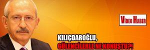 Kılıçdaroğlu, Gülencilerle ne konuştu?!