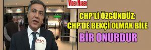 CHP'li Özgündüz: CHP'de bekçi olmak bile bir onurdur