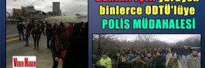 Berkin için yürüyen binlerce ODTÜ'lüye polis müdahalesi