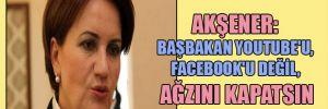 Akşener: Başbakan Youtube'u, Facebook'u değil, ağzını kapatsın