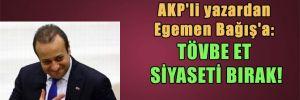 AKP'li yazardan Egemen Bağış'a: Tövbe et siyaseti bırak!