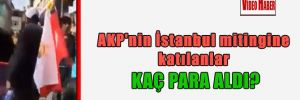 AKP'nin İstanbul mitingine katılanlar kaç para aldı?