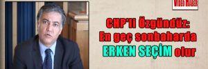 CHP'li Özgündüz: En geç sonbaharda erken seçim olur