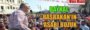 Baykal: Başbakan'ın asabı bozuk