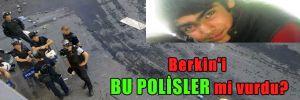 Berkin'i bu polisler mi vurdu?