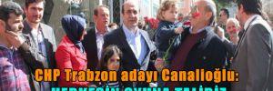 CHP Trabzon adayı Canalioğlu: Herkesin oyuna talibiz
