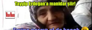 Dilber Teyze'den Tayyip Erdoğan'a manidar şiir! Emine parayı al da kaçak :)