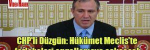 CHP'li Düzgün: Hükümet Meclis'te fezlekeleri engellemeye çalışacak