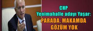 CHP Yenimahalle adayı Yaşar: Parada, makamda gözüm yok