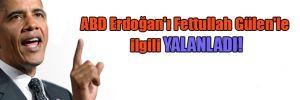 ABD Erdoğan'ı Fettullah Gülen'le ilgili yalanladı!