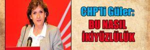 CHP'li Güler: Bu nasıl ikiyüzlülük
