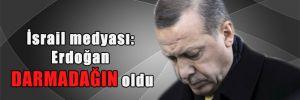 İsrail medyası: Erdoğan darmadağın oldu