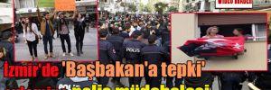 İzmir'de 'Başbakan'a tepki' eylemine polis müdahalesi