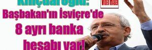 Kılıçdaroğlu: Başbakan'ın İsviçre'de 8 ayrı banka hesabı var!