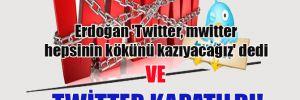 Erdoğan 'Twitter, mwitter hepsinin kökünü kazıyacağız' dedi ve Twitter kapatıldı!