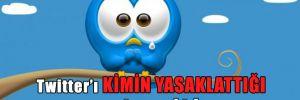 Twitter'ı kimin yasaklattığı ortaya çıktı!