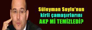 Süleyman Soylu'nun kirli çamaşırlarını AKP mi temizledi?