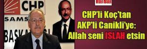 CHP'li Koç'tan AKP'li Canikli'ye: Allah seni ıslah etsin
