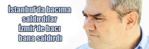 İstanbul'da bacıma saldırdılar İzmir'de bacı bana saldırdı