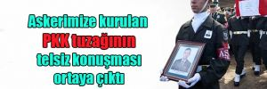Askerimize kurulan PKK tuzağının telsiz konuşması ortaya çıktı