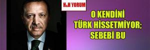 O kendini Türk hissetmiyor; Sebebi bu