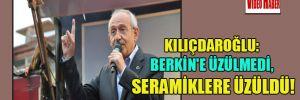 Kılıçdaroğlu: Berkin'e üzülmedi, SERAMİKLERE üzüldü!