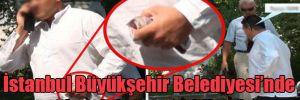 İstanbul Büyükşehir Belediyesi'nde skandal rüşvet iddiası!