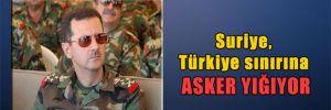 Suriye, Türkiye sınırına asker yığıyor