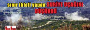 Türkiye sınır ihlali yapan Suriye uçağını düşürdü