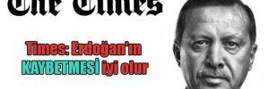 Times: Erdoğan'ın kaybetmesi iyi olur