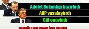 Adalet Bakanlığı hazırladı, AKP yasalaştırdı. Gül onayladı! Katiller tahliye oldu