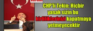 CHP'li Tekin: Hiçbir yasak sizin bu kirliliklerinizi kapatmaya yetmeyecektir