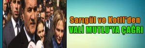 Sarıgül ve Kotil'den Vali Mutlu'ya çağrı