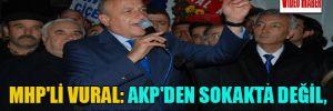 MHP'li Vural: AKP'den sokakta değil, sandıkta hesap sorun!