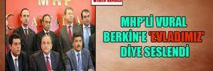 MHP'li Vural Berkin'e 'Evladımız' diye seslendi