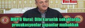 MHP'li Vural: Dibi karanlık sokaklarda provakasyonlar yapanlar muhakkak yargı önünde hesap vermelidir
